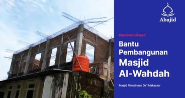 Bangun Masjid Al-Wahdah - Masjid Pembinaan Da'i
