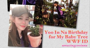 Yoo In Na Birthday for My Baby Tree WWF ID