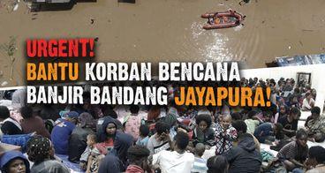 URGENT! Peduli Korban Banjir Bandang Jayapura