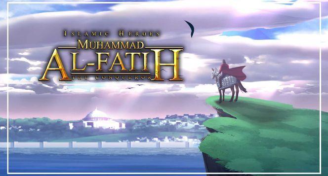 Muhammad Al-Fatih - The Conqueror