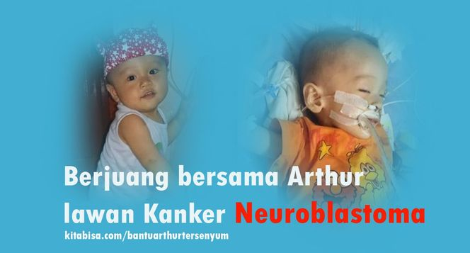 Bantu Arthur sembuh dari Cancer Neuroblastoma